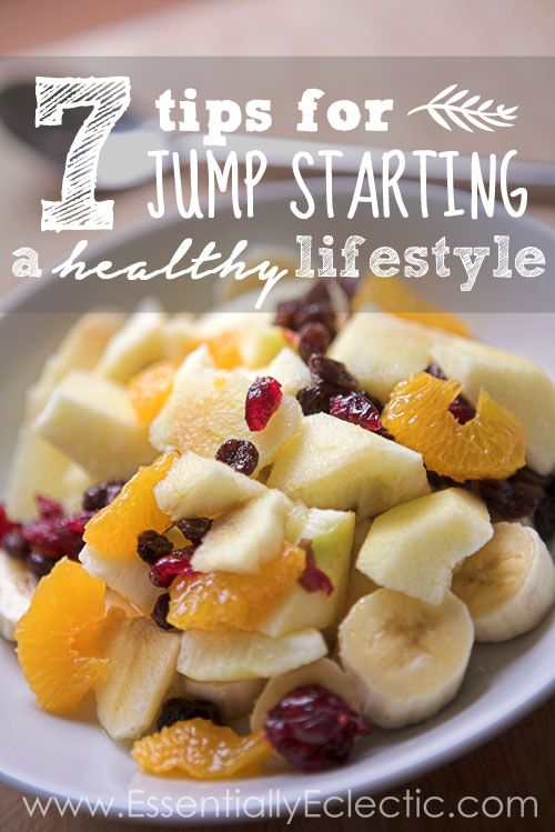 7 Tips for Jump Starting a Healthy Lifestyle | www.EssentiallyEc…