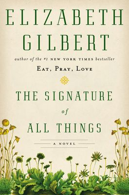 The Signature of All Things – Elizabeth Gilbert – Penguin Group (USA)