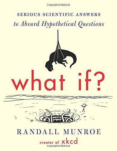 What If? by xkcd Author Randall Munroe: Bizarre and Hypothetical Science Questions Answered