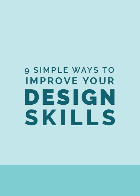 9 Simple Ways to Improve Your Design Skills