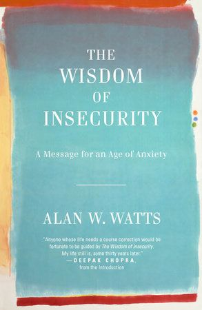 The Wisdom of Insecurity by Alan W. Watts | PenguinRandomHouse.com: Books