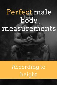 Perfect Male Body Measurements According to Height (and how to achieve them