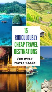 15 RIDICULOUSLY CHEAP TRAVEL DESTINATIONS FOR WHEN YOU'RE BROKE
