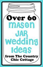 Over 80 Mason Jar Wedding Ideas