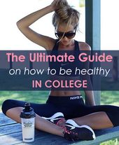 The Ultimate Guide on How to be Healthy in College