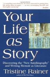 Your Life as Story: Discovering the New Autobiography and Writing Memoir as Literature Tristine Rainer 0874779227 9780874779226 The definitive guide to writing the story only you can tell, from the author of The New Diary (more th