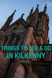 14 Things To See and Do in Kilkenny – Travel. Experience. Live.
