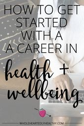 How to get started with a career in health and wellbeing – Wholeheartedly Laura