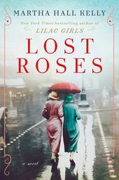 Lost Roses by Martha Hall Kelly: 9781524796396 | PenguinRandomHouse.com: Books