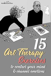 15 Art Therapy Exercises to Control Your Mind and Channel Your Emotions