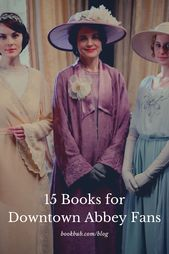 15 Books to Read After Watching the 'Downton Abbey' Movie