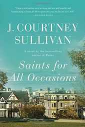Saints for All Occasions: A novel J. Courtney Sullivan 0307959570 9780307959577 Saints for All Occasions: A novel