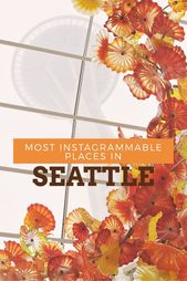 The 15 Most Instagrammable Places in Seattle – Pictures & Words