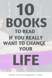 10 Books That Dramatically Changed My Life. – This Village Girl