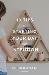 10 Tips for Starting Your Day With Intention — Pushing Beauty