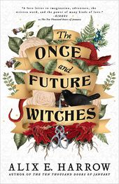 Cover Reveal: THE ONCE AND FUTURE WITCHES By Alix E. Harrow