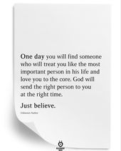 One Day You Will Find Someone Who Will Treat You Like The Most Important Person In His Life