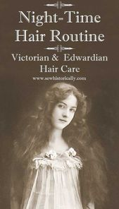 Night-Time Hair Routine – Victorian And Edwardian Hair Care – Sew Historically