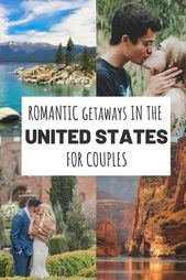 The Most Romantic Getaways in USA For Couples (With Map and Photos)
