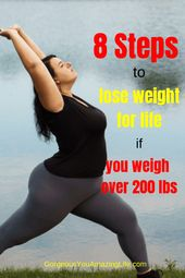 8 Steps to lose weight when you are 200 pounds or more –