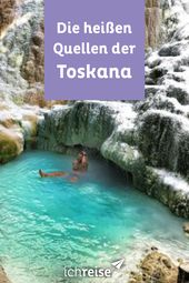 Deshalb sind die heißen Quellen der Toskana so beliebt – ichreise