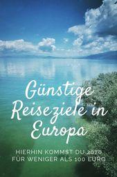 Günstige Reiseziele 2020: Hierhin kommst du für weniger als 100 Euro