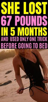 She lost 67 pounds in 5 months and used only one trick before going to bed