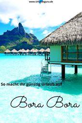 So kommt jeder von euch günstig nach Bora Bora   Urlaubsguru